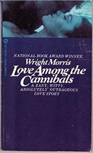 Wright Morris Love Among the Cannibals