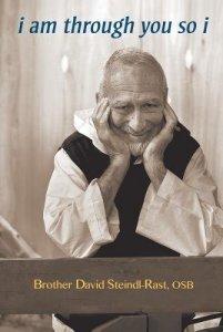 Brother David Steindl Rast i am through you so i