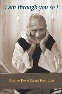 Brother David Steindl Rast i am through you so i