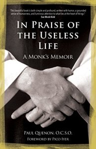 Paul Quenon In Praise of the Useless Life